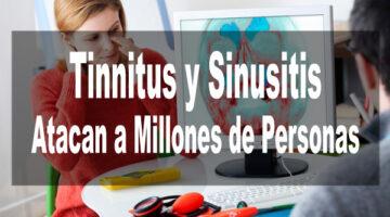 Tinnitus y Sinusitis Atacan a Millones de Personas