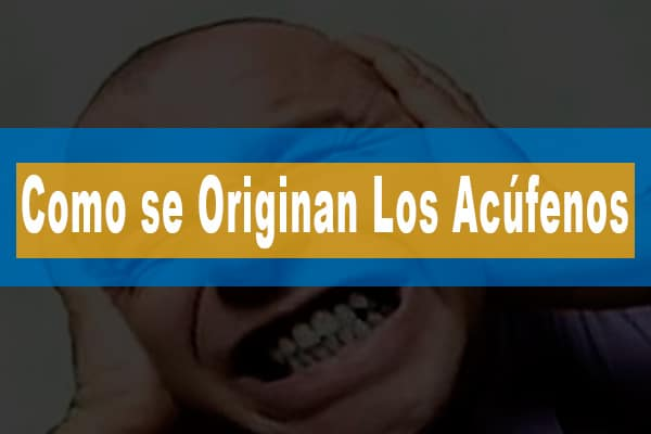 Como se Originan los Acúfenos