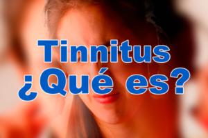 Tinnitus  ¿Qué es?